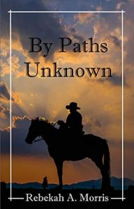 By Paths Unknown by Rebekah Morris